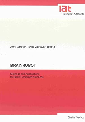 Brainrobot : Methods and Applications for Brain Computer Interfaces: Axel Gräser