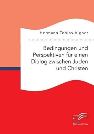 Bedingungen und Perspektiven für einen Dialog zwischen Juden und Christen: Hermann Tobias Aigner