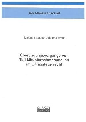 Übertragungsvorgänge von Teil-Mitunternehmeranteilen im Ertragsteuerrecht: Miriam E Ernst