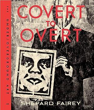 OBEY: Covert to Overt : The Underground/Over-ground Art of Shepard Fairey: Shepard Fairey