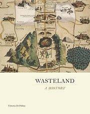 Wasteland : A History: Vittoria Di Palma