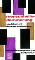 Menschheitsdämmerung : Ein Dokument des Expressionismus: Kurt Pinthus