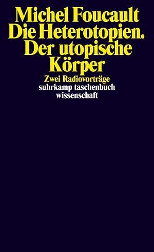 Die Heterotopien. Der utopische Körper : Zwei: Michel Foucault