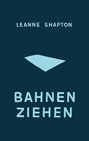 Bahnen ziehen : Deutsche Erstausgabe: Leanne Shapton
