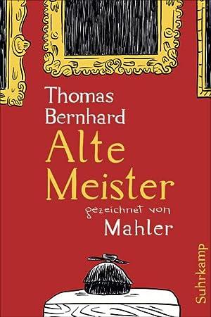 Alte Meister : Komödie. Gezeichnet von Mahler: Thomas Bernhard