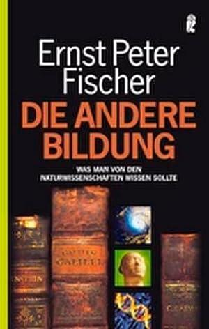Die andere Bildung : Was man von: Ernst Peter Fischer