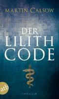 Der Lilith Code : Thriller: Martin Calsow