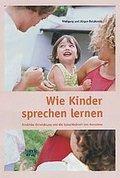 Wie Kinder sprechen lernen : Kindliche Entwicklung und die Sprachlichkeit des Menschen: Wolfgang ...