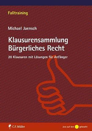 Klausurensammlung Bürgerliches Recht : 20 Klausuren mit: Michael Jaensch