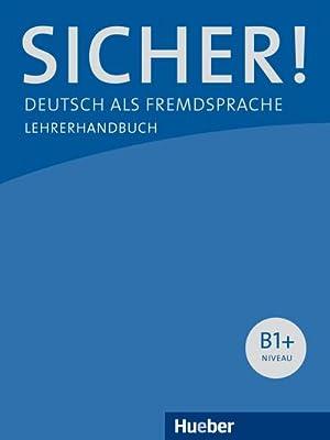 Sicher! B1+. Lehrerhandbuch : Deutsch als Fremdsprache: Claudia Böschel