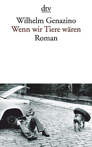Wenn wir Tiere wären: Wilhelm Genazino