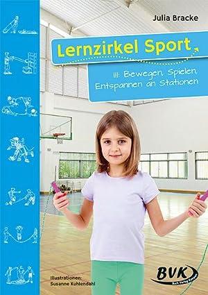 Lernzirkel Sport 3 : Bewegen, Spielen, Entspannen: Julia Bracke