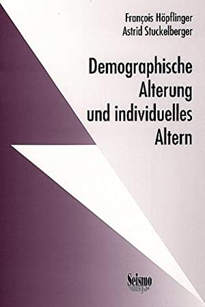 Demographische Alterung und individuelles Altern. Ergebnisse aus: François Höpflinger