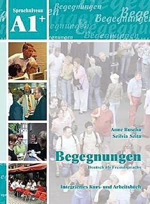 Begegnungen Deutsch als Fremdsprache A1+: Integriertes Kurs-