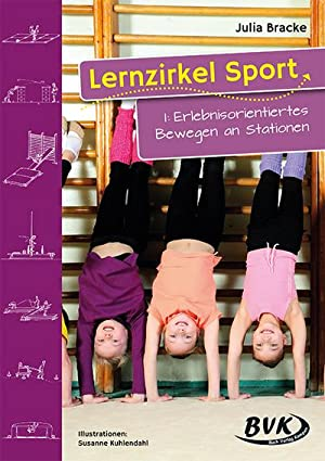 Lernzirkel Sport 1 : Erlebnisorientiertes Bewegen an