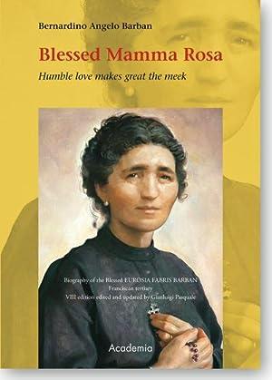 Blessed Mamma Rosa : Humble love makes: Bernardino Angelo Barban
