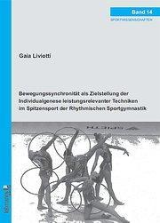 Bewegungssynchronität als Zielstellung der Individualgenese leistungsrelevanter Techniken: Gaia Liviotti