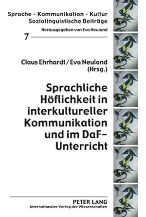 Sprachliche Höflichkeit in interkultureller Kommunikation und im: Claus Ehrhardt