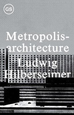Metropolisarchitecture: Ludwig Hilberseimer