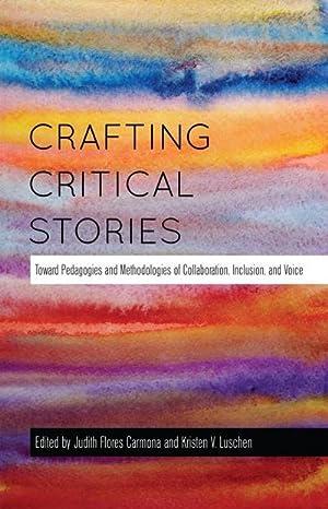Crafting Critical Stories : Toward Pedagogies and: Judith Flores Carmona