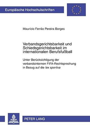 Verbandsgerichtsbarkeit und Schiedsgerichtsbarkeit im internationalen Berufsfußball : Maurício Ferrão Pereira