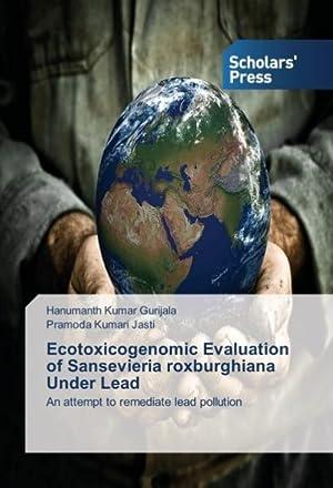 Ecotoxicogenomic Evaluation of Sansevieria roxburghiana Under Lead: Hanumanth Kumar Gurijala