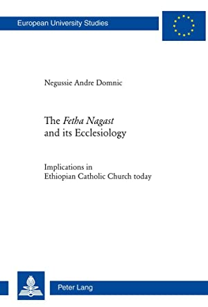 The Fetha Nagast and its Ecclesiology : Implications in Ethiopian Catholic Church today: Negussie ...