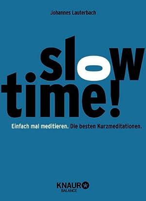 Slowtime! : Einfach mal meditieren. Die besten Kurzmeditationen.: Johannes Lauterbach