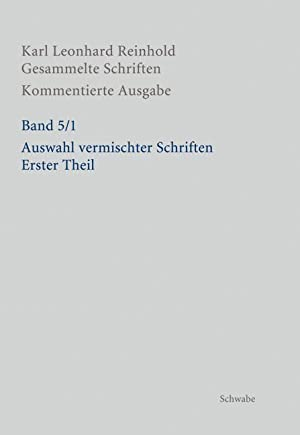 RGS: Karl Leonhard ReinholdGesammelte Schriften. Kommentierte Ausgabe / Auswahl vermischter ...