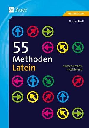 55 Methoden Latein : einfach, kreativ, motivierend (5. bis 13. Klasse): Florian Bartl