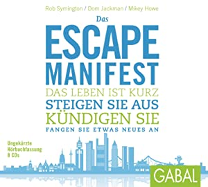 Das Escape-Manifest : Das Leben ist kurz. Steigen Sie aus. Kündigen Sie. Fangen Sie etwas Neues an....