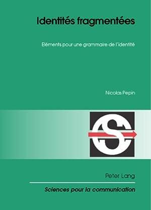 Identités fragmentées : Eléments pour une grammaire: Nicolas Pepin