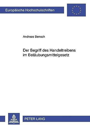 Der Begriff des 'Handeltreibens' im Betäubungsmittelgesetz: Andreas Bensch