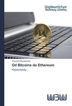 Od Bitcoina do Ethereum : Kryptowaluty.: Wojciech Nowakowski