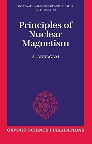 The Principles of Nuclear Magnetism: A. Abragam