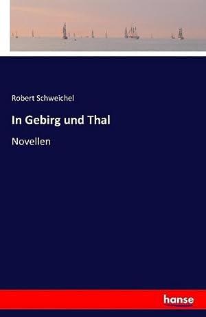 In Gebirg und Thal : Novellen: Robert Schweichel