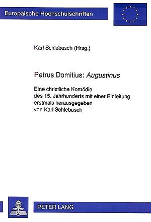 Petrus Domitius: Augustinus : Eine christliche Komödie des 15. Jahrhunderts mit einer Einleitung: ...