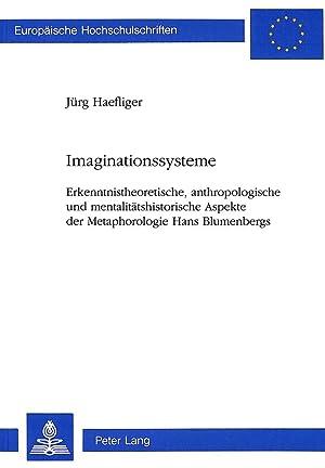 Imaginationssysteme : Erkenntnistheoretische, anthropologische und mentalitätshistorische ...