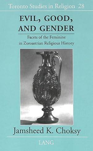 Evil, Good, and Gender : Facets of: Jamsheed K. Choksy