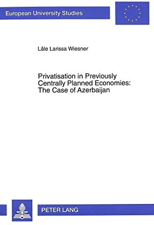 Privatisation in Previously Centrally Planned Economies: The: Lâle Larissa Wiesner