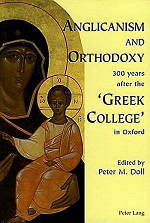 Anglicanism and Orthodoxy 300 years after the: Peter M. Doll