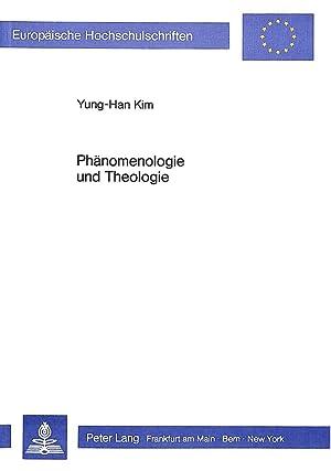 Phänomenologie und Theologie : Studien zur Fruchtbarmachung: Yung-Han Kim
