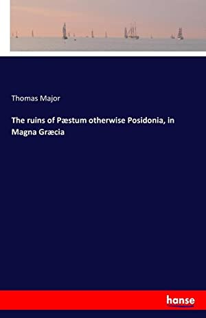 The ruins of Pæstum otherwise Posidonia, in: Thomas Major