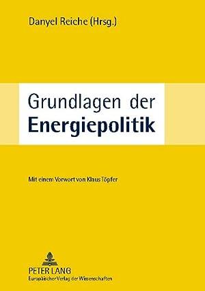 Grundlagen der Energiepolitik : Unter Mitarbeit von: Danyel Reiche