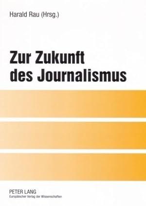 Zur Zukunft des Journalismus: Harald Rau