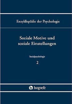 Sozialpsychologie. Band C/VI/2. Soziale Motive und soziale Einstellung: Hans-Werner Bierhoff