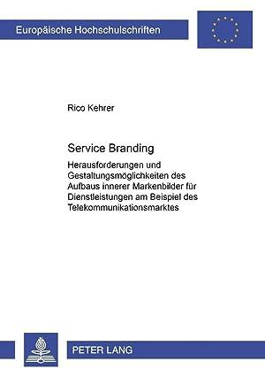 Service Branding : Ein Beitrag zum Aufbau erfolgreicher Dienstleistungsmarken am Beispiel des ...