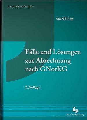 Fälle und Lösungen zur Abrechnung nach GNotKG: André Elsing