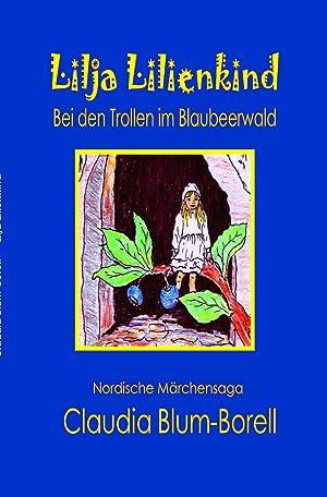 Lilja Lilienkind : Bei den Trollen im: Claudia Blum-Borell