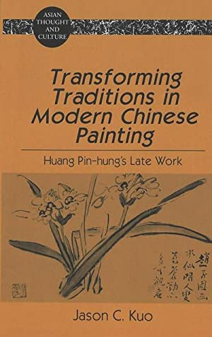 Transforming Traditions in Modern Chinese Painting : Jason C. Kuo